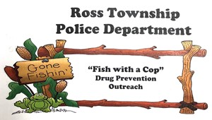 "Ross Township Police Department ""Fish with a Cop"" Drug Prevention"