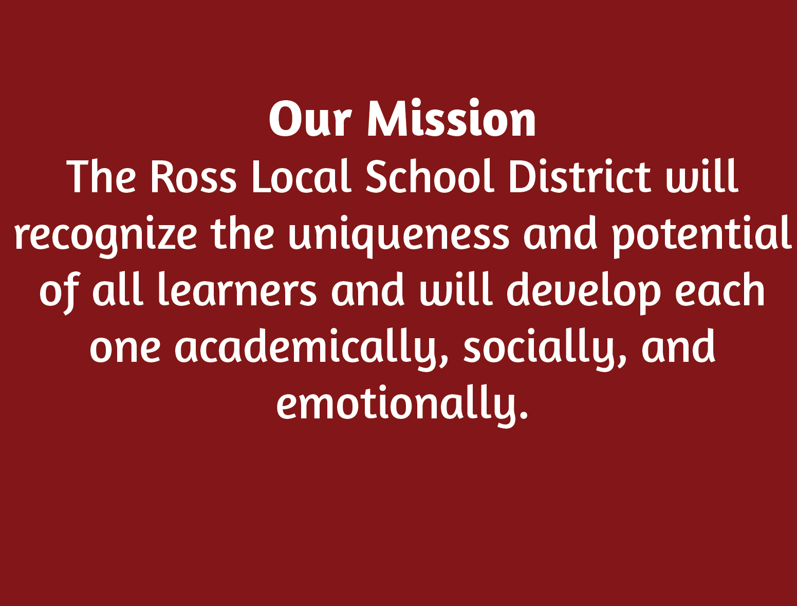 "Image that reads ""The Ross Local School District will recognize the uniqueness and potential of all learners and will develop each one academically, socially, and emotionally."""